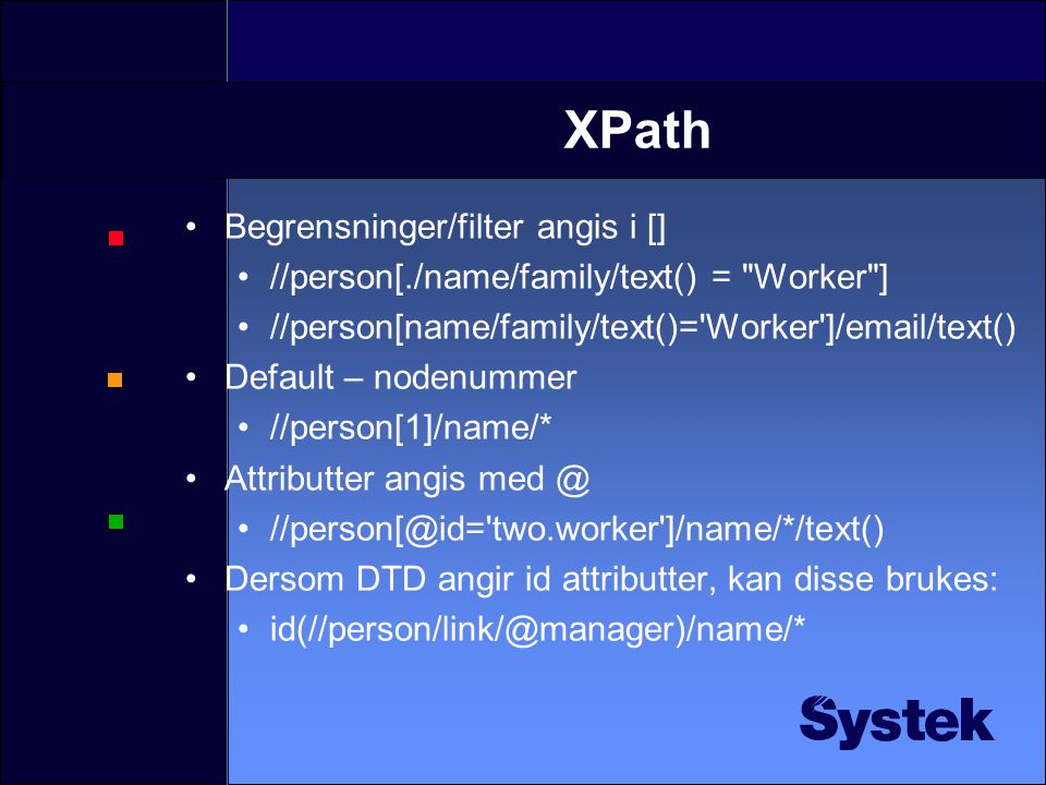 XPath eksempler •person •./person (samme som forrige) •./person/* •./person/*/text() •./person//*/text() •//text()
