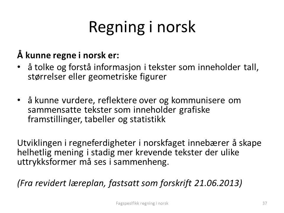 Regning i norsk Å kunne regne i norsk er: • å tolke og forstå informasjon i tekster som inneholder tall, størrelser eller geometriske figurer • å kunn