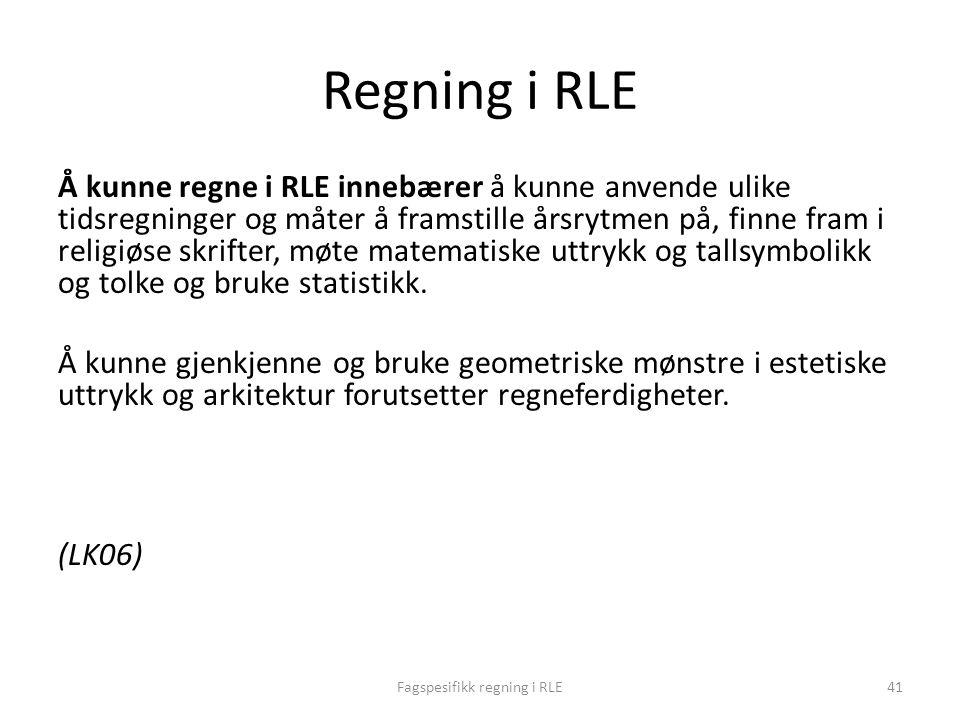 Regning i RLE Å kunne regne i RLE innebærer å kunne anvende ulike tidsregninger og måter å framstille årsrytmen på, finne fram i religiøse skrifter, m