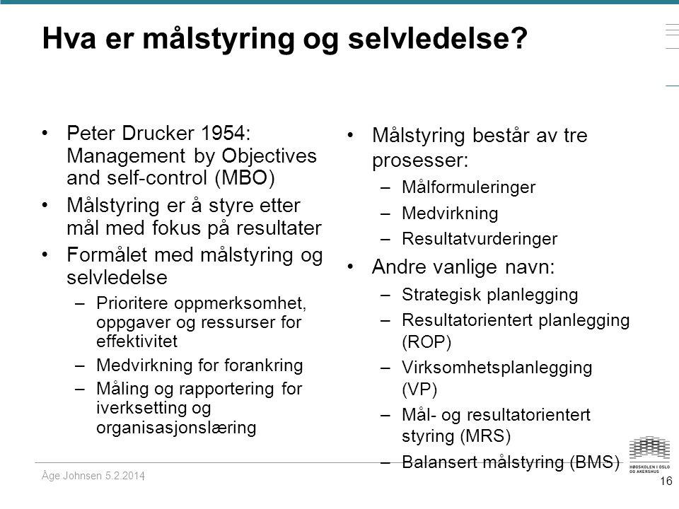 Hva er målstyring og selvledelse? Åge Johnsen 5.2.2014 •Peter Drucker 1954: Management by Objectives and self-control (MBO) •Målstyring er å styre ett