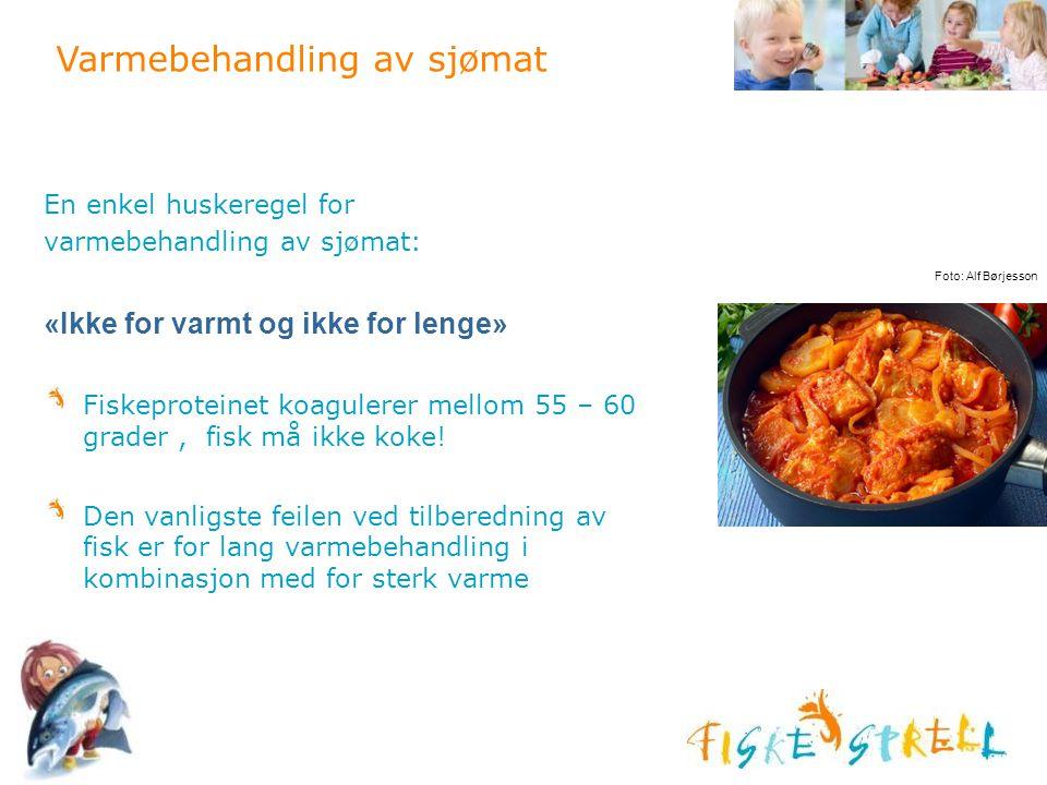 Varmebehandling av sjømat En enkel huskeregel for varmebehandling av sjømat: «Ikke for varmt og ikke for lenge» Fiskeproteinet koagulerer mellom 55 –