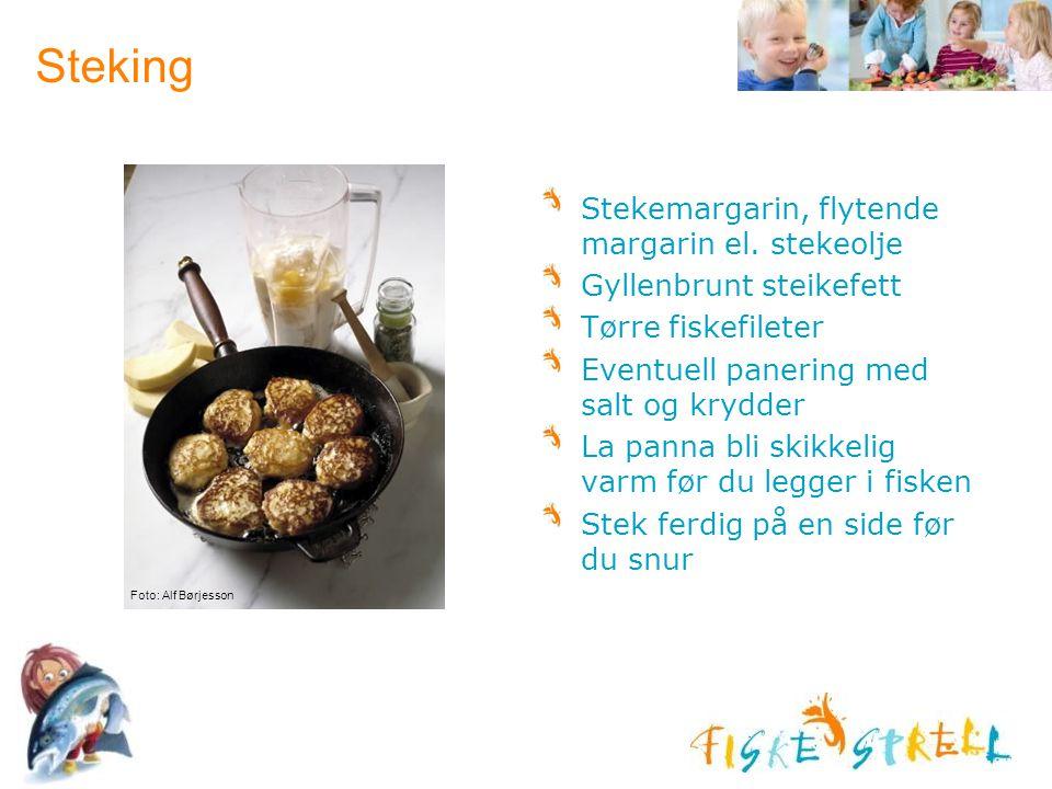 Steking Stekemargarin, flytende margarin el. stekeolje Gyllenbrunt steikefett Tørre fiskefileter Eventuell panering med salt og krydder La panna bli s