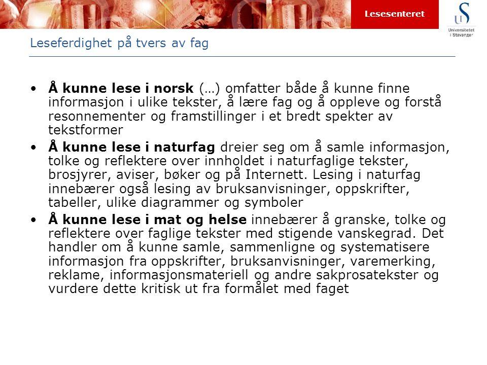 Lesesenteret Leseferdighet på tvers av fag •Å kunne lese i norsk (…) omfatter både å kunne finne informasjon i ulike tekster, å lære fag og å oppleve
