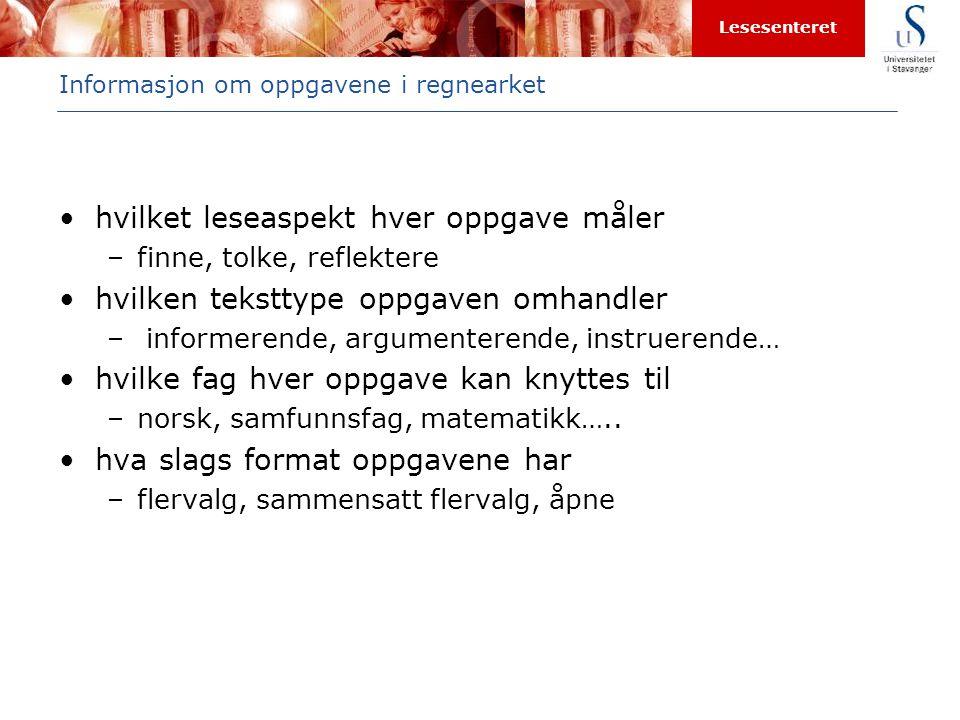 Lesesenteret Informasjon om oppgavene i regnearket •hvilket leseaspekt hver oppgave måler –finne, tolke, reflektere •hvilken teksttype oppgaven omhand