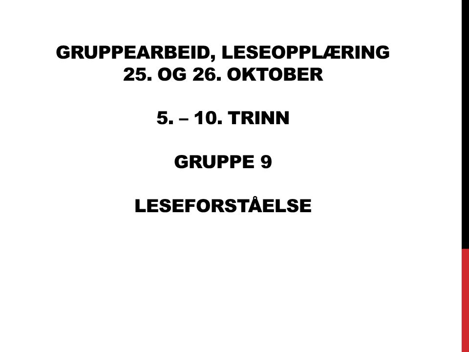 GRUPPEARBEID, LESEOPPLÆRING 25. OG 26. OKTOBER 5. – 10. TRINN GRUPPE 9 LESEFORSTÅELSE