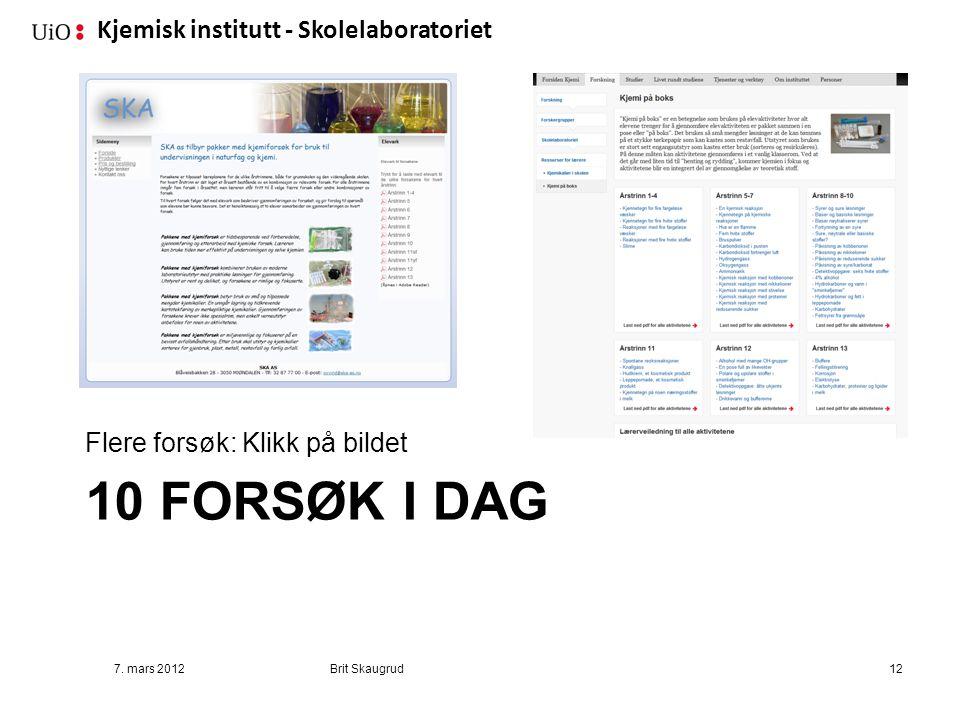 Kjemisk institutt - Skolelaboratoriet 10 FORSØK I DAG Flere forsøk: Klikk på bildet 7. mars 2012Brit Skaugrud12