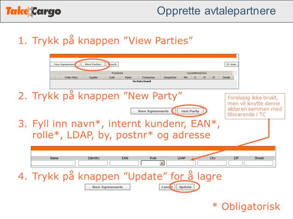 """Opprette avtalepartnere 1.Trykk på knappen """"View Parties"""" 2.Trykk på knappen """"New Party"""" 3.Fyll inn navn*, internt kundenr, EAN*, rolle*, LDAP, by, po"""