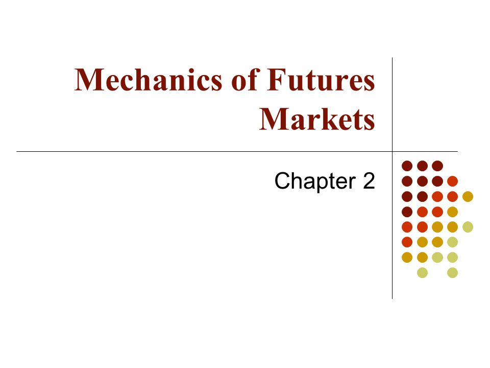 Mechanics of Futures Markets Chapter 2