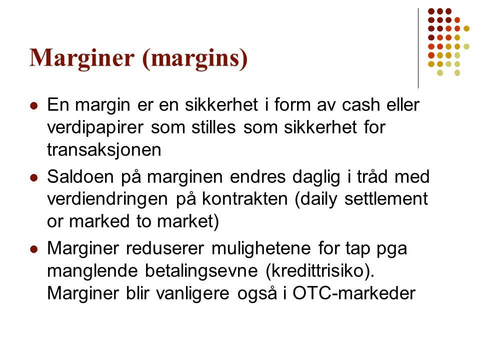 Marginer (margins)  En margin er en sikkerhet i form av cash eller verdipapirer som stilles som sikkerhet for transaksjonen  Saldoen på marginen end