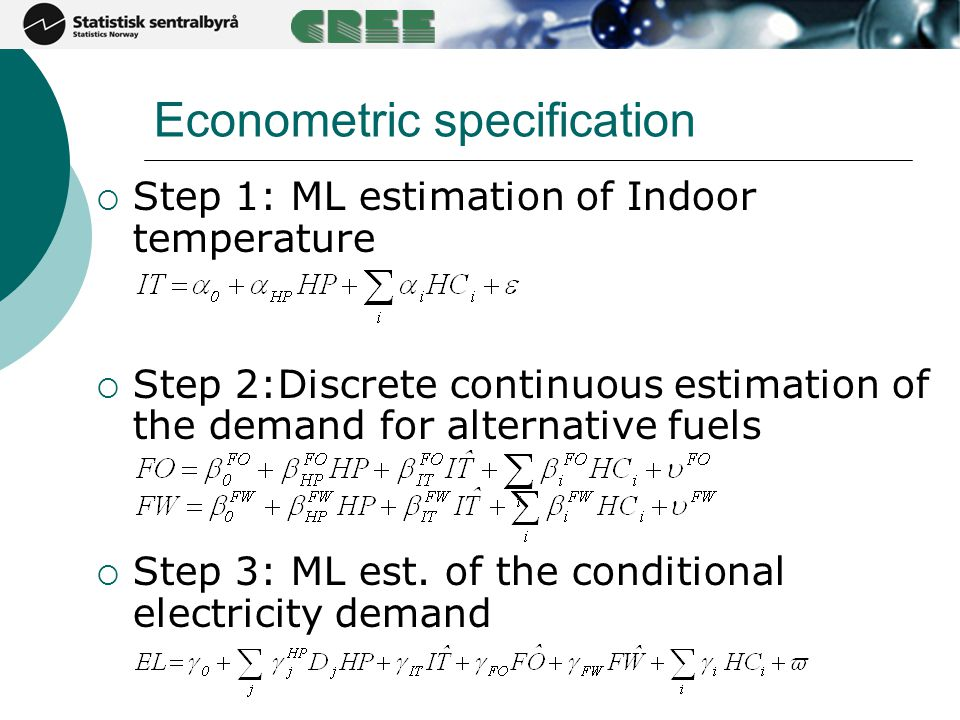 Econometric specification  Step 1: ML estimation of Indoor temperature  Step 2:Discrete continuous estimation of the demand for alternative fuels 