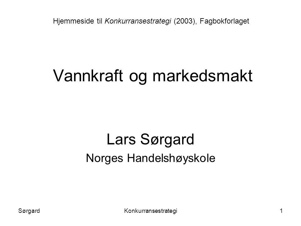 SørgardKonkurransestrategi1 Vannkraft og markedsmakt Lars Sørgard Norges Handelshøyskole Hjemmeside til Konkurransestrategi (2003), Fagbokforlaget