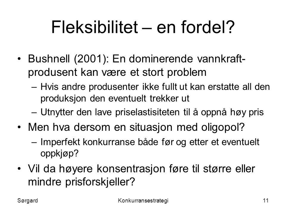 SørgardKonkurransestrategi11 Fleksibilitet – en fordel? •Bushnell (2001): En dominerende vannkraft- produsent kan være et stort problem –Hvis andre pr