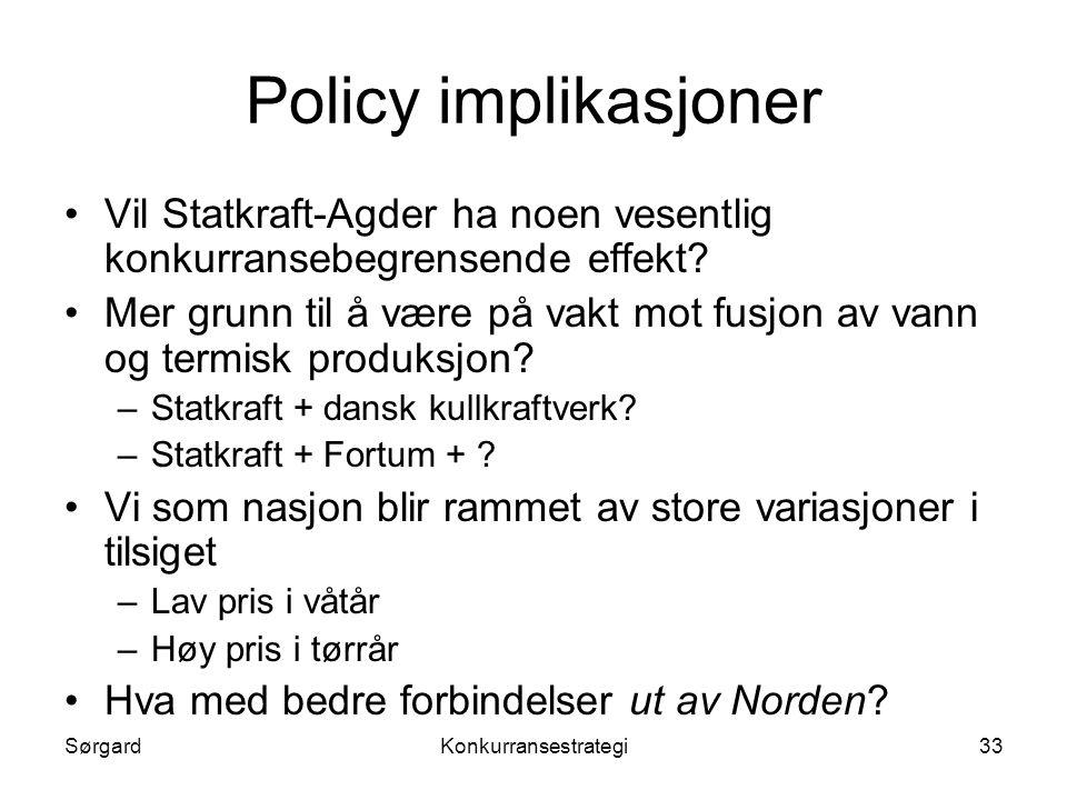 SørgardKonkurransestrategi33 Policy implikasjoner •Vil Statkraft-Agder ha noen vesentlig konkurransebegrensende effekt? •Mer grunn til å være på vakt
