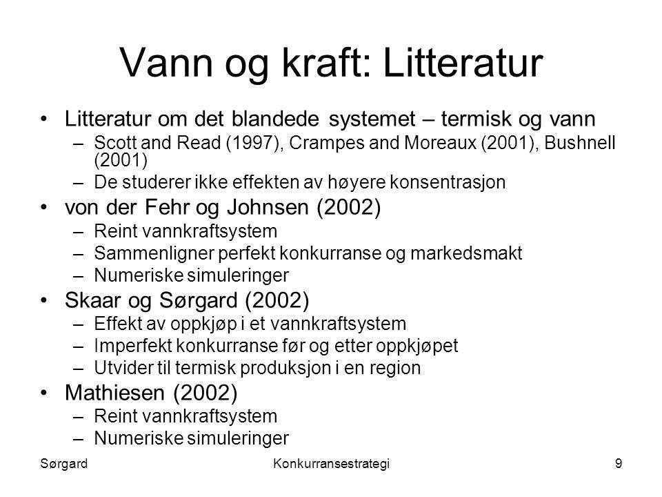 SørgardKonkurransestrategi9 Vann og kraft: Litteratur •Litteratur om det blandede systemet – termisk og vann –Scott and Read (1997), Crampes and Morea