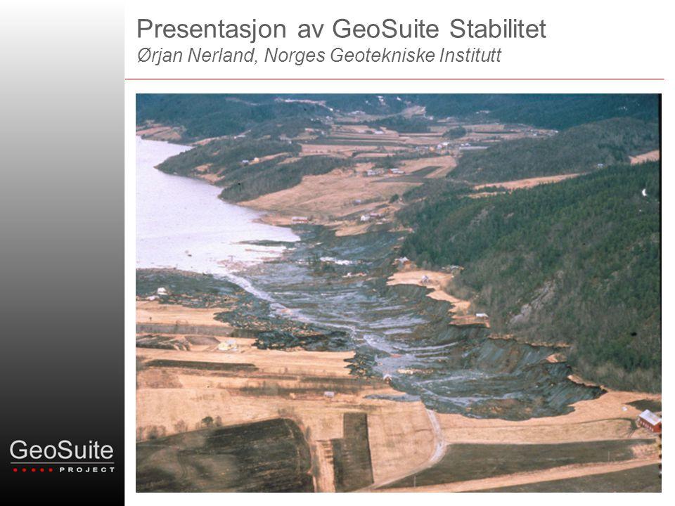 Presentasjon av GeoSuite Stabilitet Ørjan Nerland, Norges Geotekniske Institutt