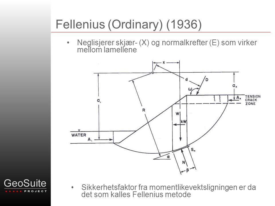 Fellenius (Ordinary) (1936) •Neglisjerer skjær- (X) og normalkrefter (E) som virker mellom lamellene X X X X •Sikkerhetsfaktor fra momentlikevektslign