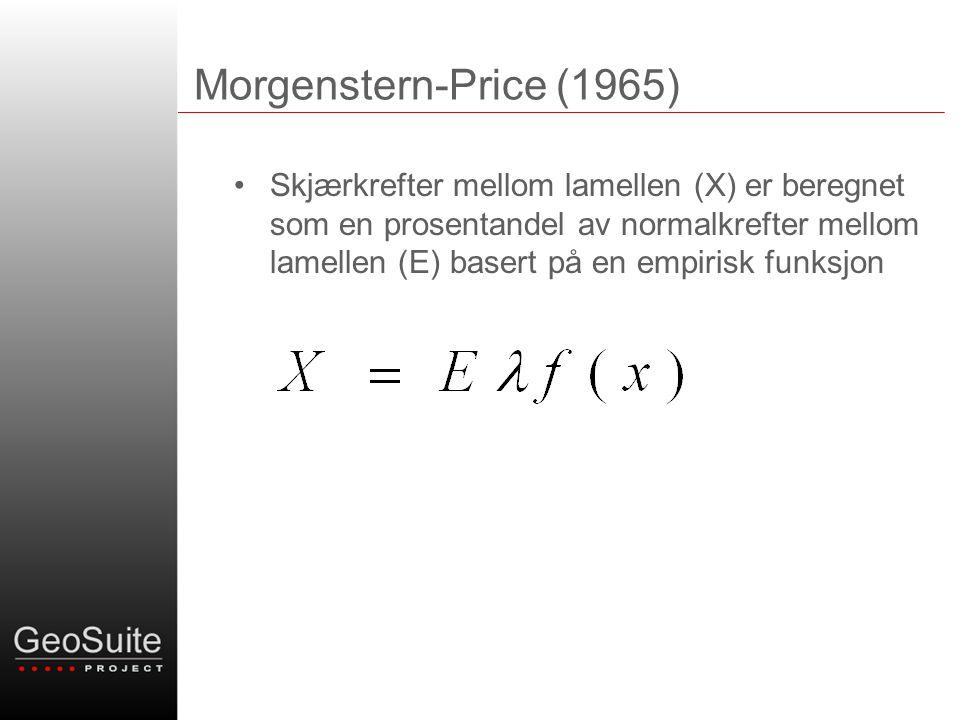 Morgenstern-Price (1965) •Skjærkrefter mellom lamellen (X) er beregnet som en prosentandel av normalkrefter mellom lamellen (E) basert på en empirisk funksjon