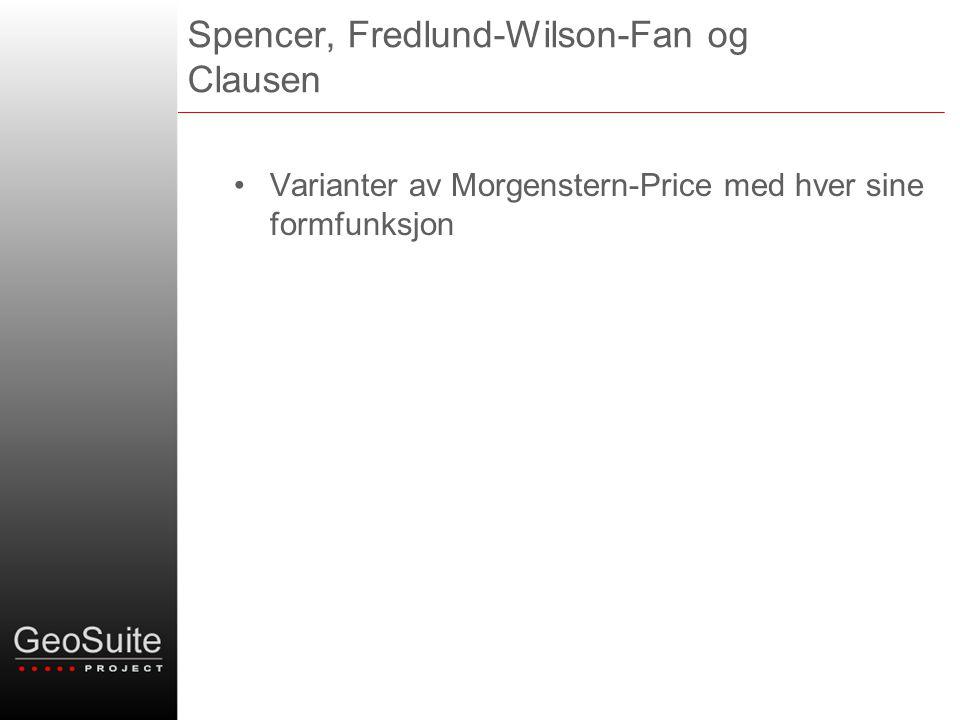 Spencer, Fredlund-Wilson-Fan og Clausen •Varianter av Morgenstern-Price med hver sine formfunksjon