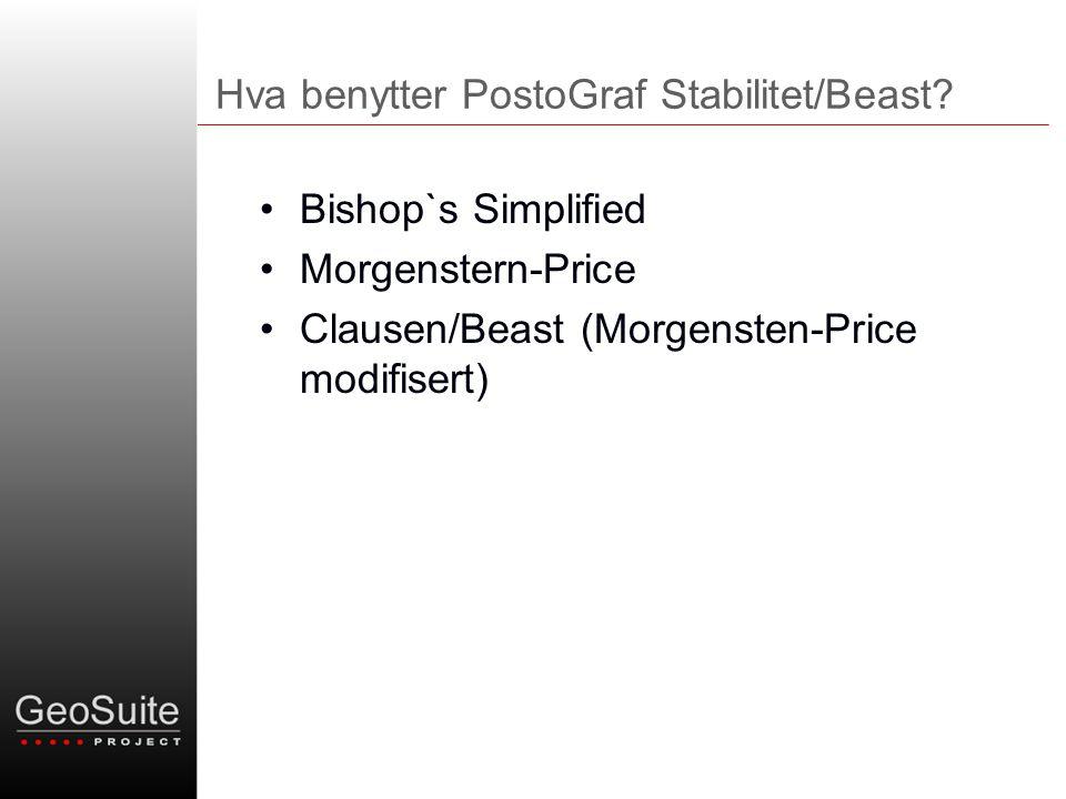 Hva benytter PostoGraf Stabilitet/Beast? •Bishop`s Simplified •Morgenstern-Price •Clausen/Beast (Morgensten-Price modifisert)