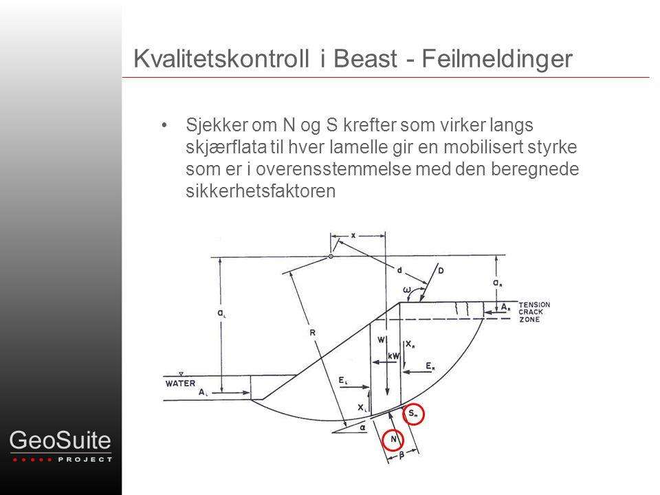 Kvalitetskontroll i Beast - Feilmeldinger •Sjekker om N og S krefter som virker langs skjærflata til hver lamelle gir en mobilisert styrke som er i overensstemmelse med den beregnede sikkerhetsfaktoren