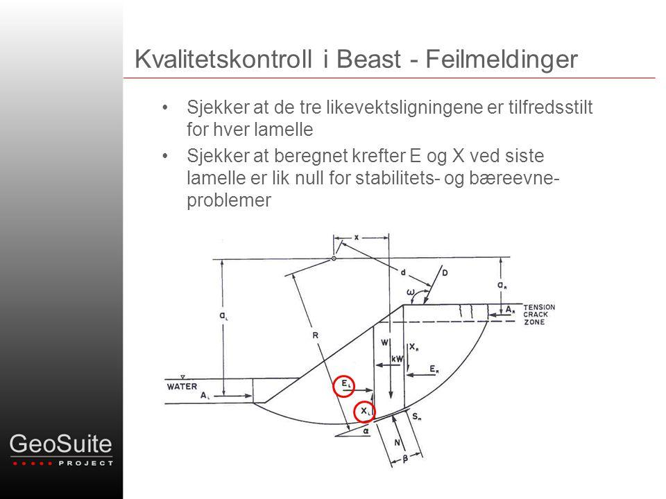 Kvalitetskontroll i Beast - Feilmeldinger •Sjekker at de tre likevektsligningene er tilfredsstilt for hver lamelle •Sjekker at beregnet krefter E og X ved siste lamelle er lik null for stabilitets- og bæreevne- problemer