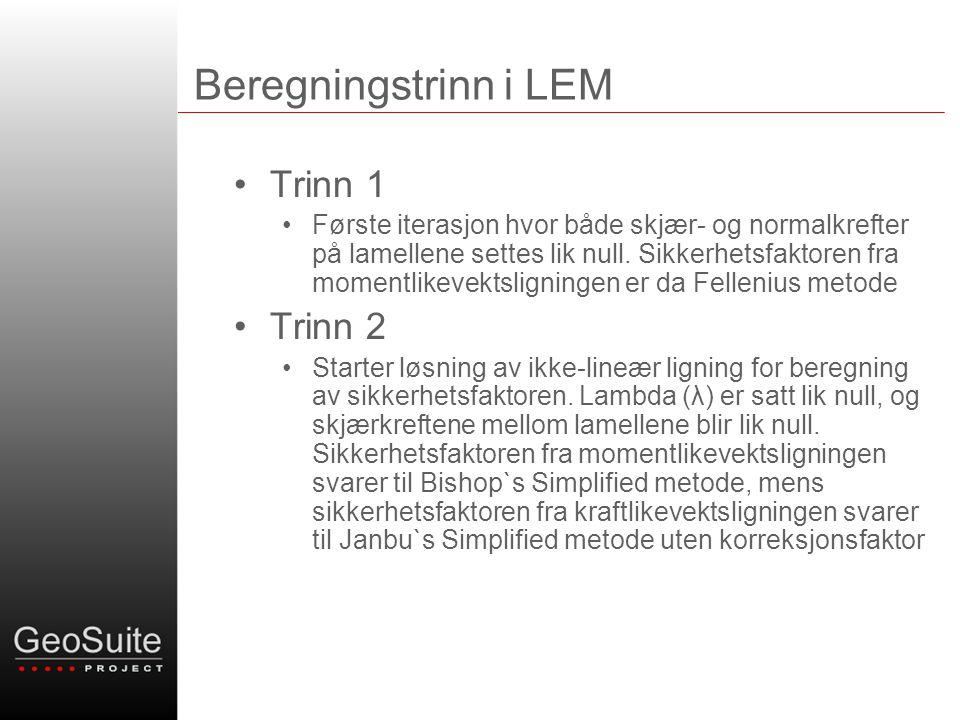 Beregningstrinn i LEM •Trinn 1 •Første iterasjon hvor både skjær- og normalkrefter på lamellene settes lik null. Sikkerhetsfaktoren fra momentlikevekt