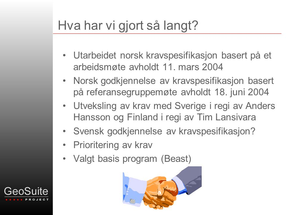 Hva har vi gjort så langt? •Utarbeidet norsk kravspesifikasjon basert på et arbeidsmøte avholdt 11. mars 2004 •Norsk godkjennelse av kravspesifikasjon