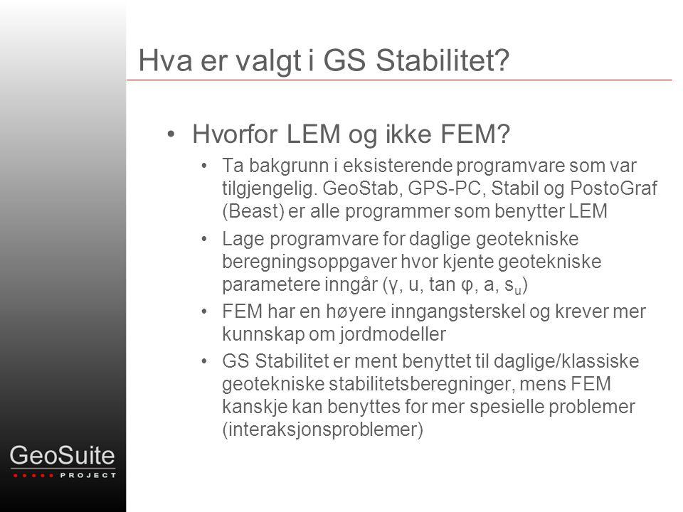 Hva er valgt i GS Stabilitet? •Hvorfor LEM og ikke FEM? •Ta bakgrunn i eksisterende programvare som var tilgjengelig. GeoStab, GPS-PC, Stabil og Posto