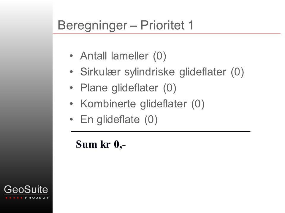 Beregninger – Prioritet 1 •Antall lameller (0) •Sirkulær sylindriske glideflater (0) •Plane glideflater (0) •Kombinerte glideflater (0) •En glideflate (0) Sum kr 0,-