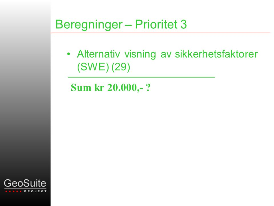 Beregninger – Prioritet 3 •Alternativ visning av sikkerhetsfaktorer (SWE) (29) Sum kr 20.000,- ?