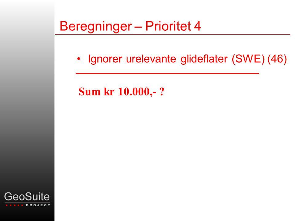 Beregninger – Prioritet 4 •Ignorer urelevante glideflater (SWE) (46) Sum kr 10.000,-