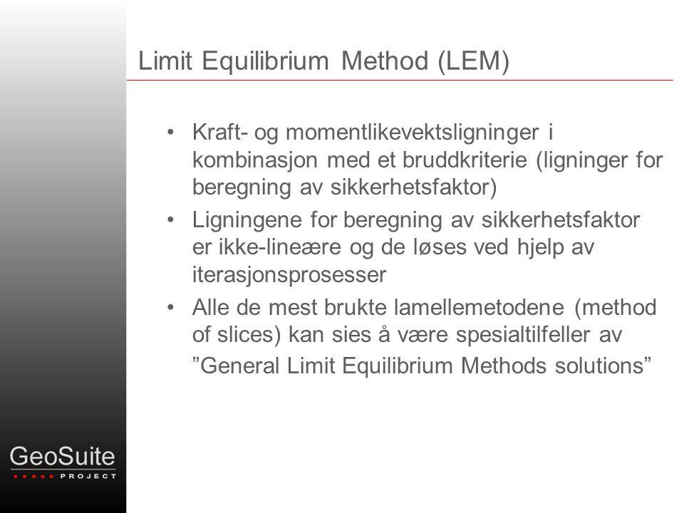 Limit Equilibrium Method (LEM) •Kraft- og momentlikevektsligninger i kombinasjon med et bruddkriterie (ligninger for beregning av sikkerhetsfaktor) •L