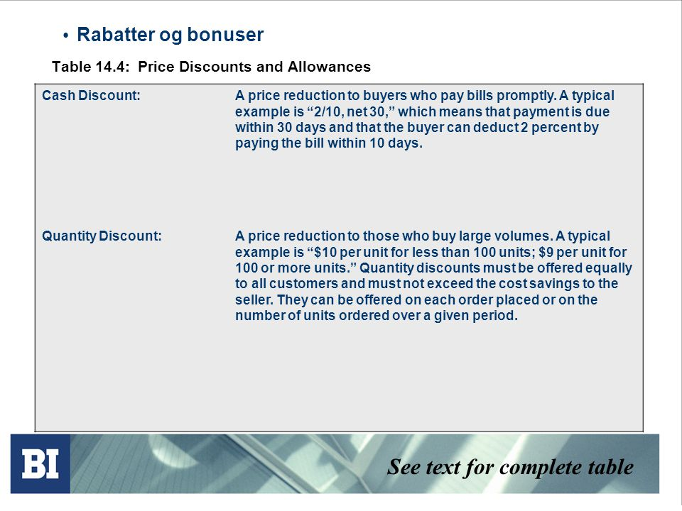 • Rabatter og bonuser Table 14.4: Price Discounts and Allowances Cash Discount:A price reduction to buyers who pay bills promptly. A typical example i