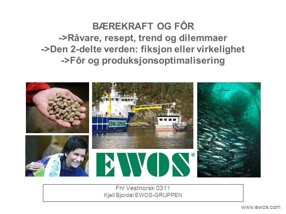 www.ewos.com BÆREKRAFT OG FÔR ->Råvare, resept, trend og dilemmaer ->Den 2-delte verden: fiksjon eller virkelighet ->Fôr og produksjonsoptimalisering