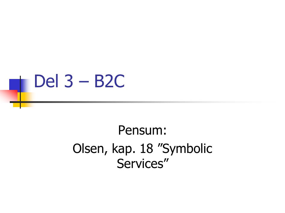 Del 3 – B2C Pensum: Olsen, kap. 18 Symbolic Services