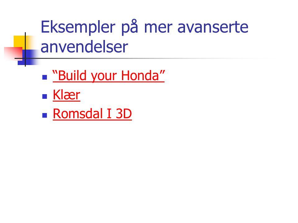 Eksempler på mer avanserte anvendelser  Build your Honda Build your Honda  Klær Klær  Romsdal I 3D Romsdal I 3D