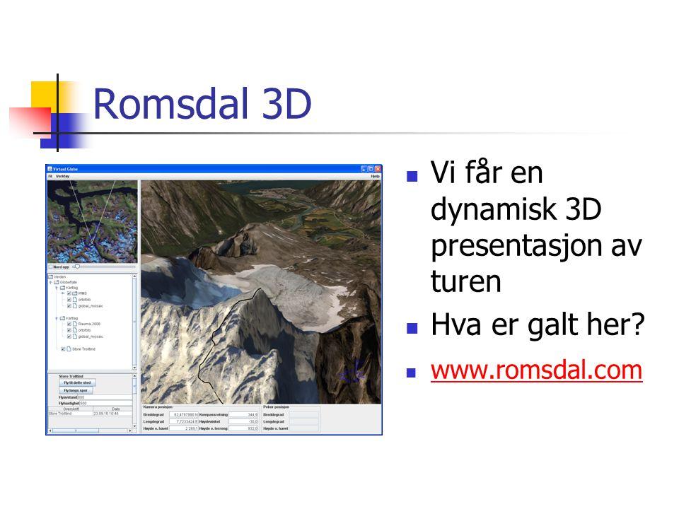 Romsdal 3D  Vi får en dynamisk 3D presentasjon av turen  Hva er galt her.