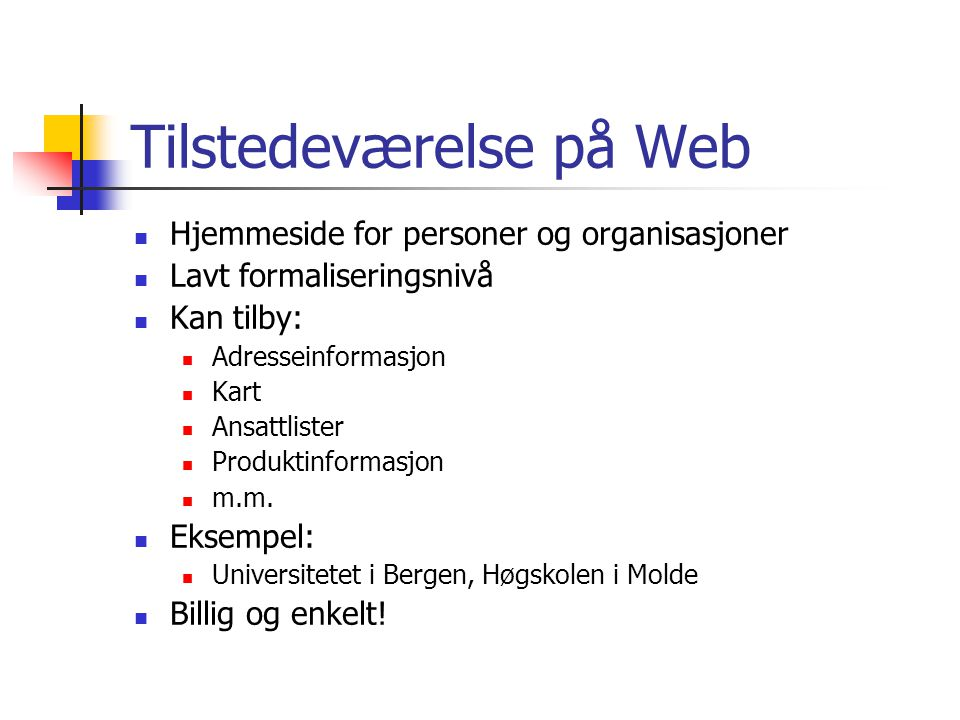 Fordeler  New customers can be attracted, perhaps finding the site through a search tool or a portal.