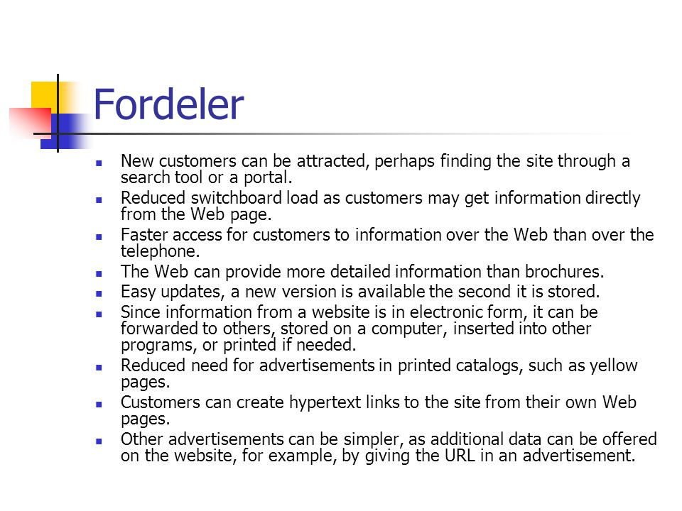 Fordeler  New customers can be attracted, perhaps finding the site through a search tool or a portal.