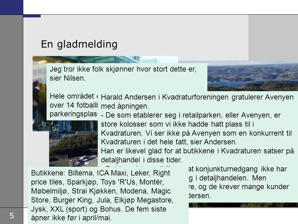 5 En gladmelding Jeg tror ikke folk skjønner hvor stort dette er, sier Nilsen. Hele området er på 90 mål, det tilsvarer litt over 14 fotballbaner. Ave