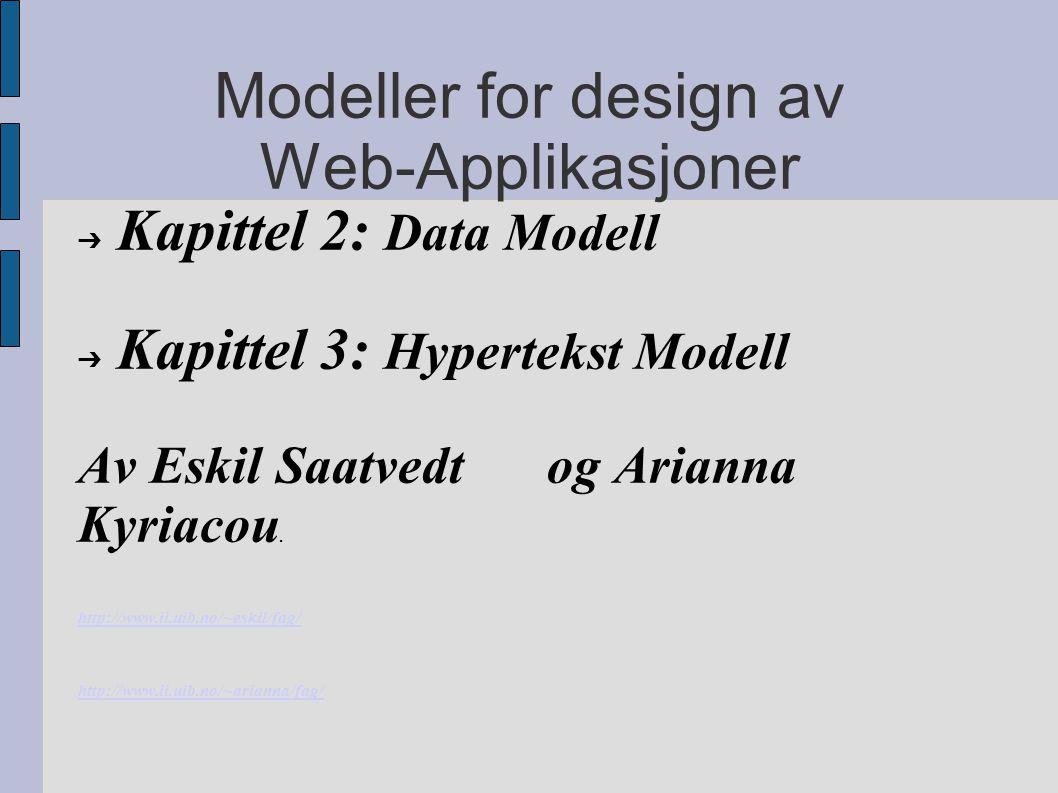 Modeller for design av Web-Applikasjoner ➔ Kapittel 2: Data Modell ➔ Kapittel 3: Hypertekst Modell Av Eskil Saatvedt og Arianna Kyriacou. http://www.i