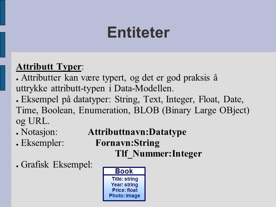 Entiteter Attributt Typer: ● Attributter kan være typert, og det er god praksis å uttrykke attributt-typen i Data-Modellen. ● Eksempel på datatyper: S