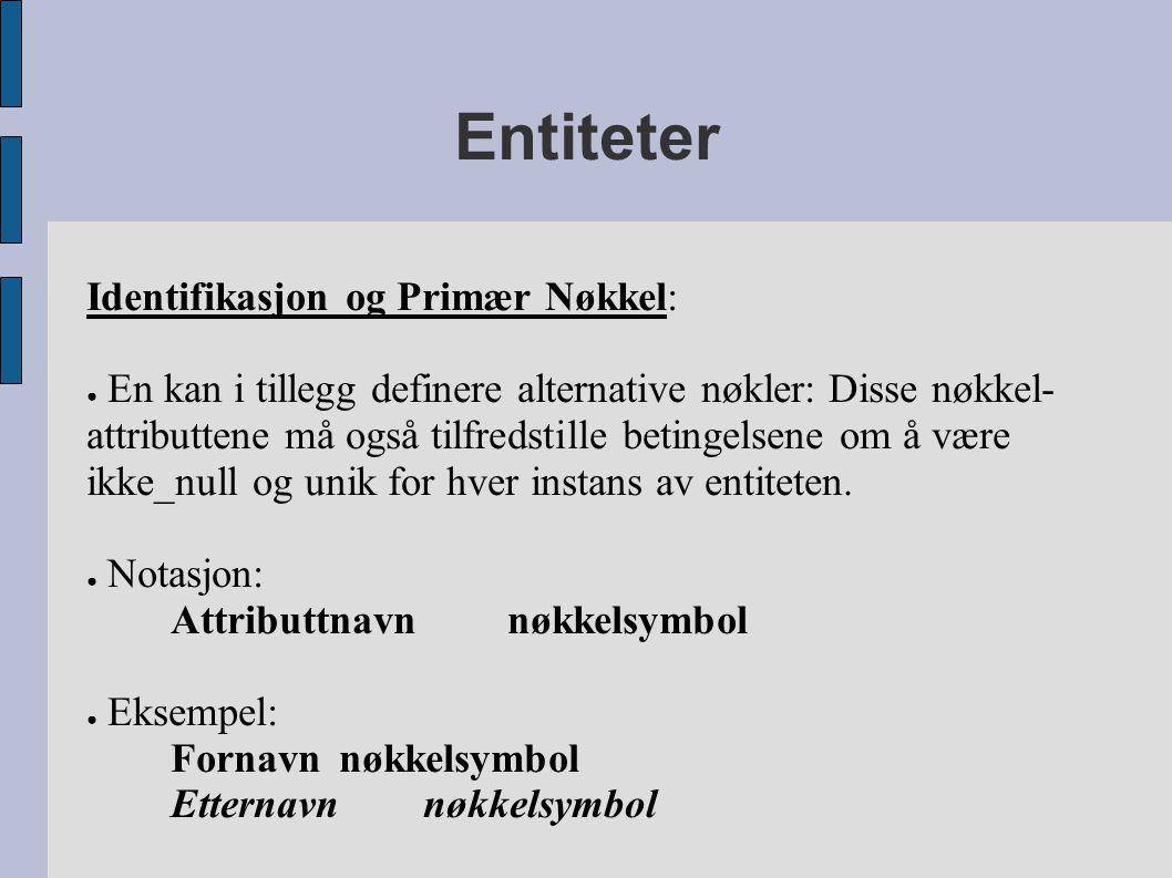 Entiteter Identifikasjon og Primær Nøkkel: ● En kan i tillegg definere alternative nøkler: Disse nøkkel- attributtene må også tilfredstille betingelse