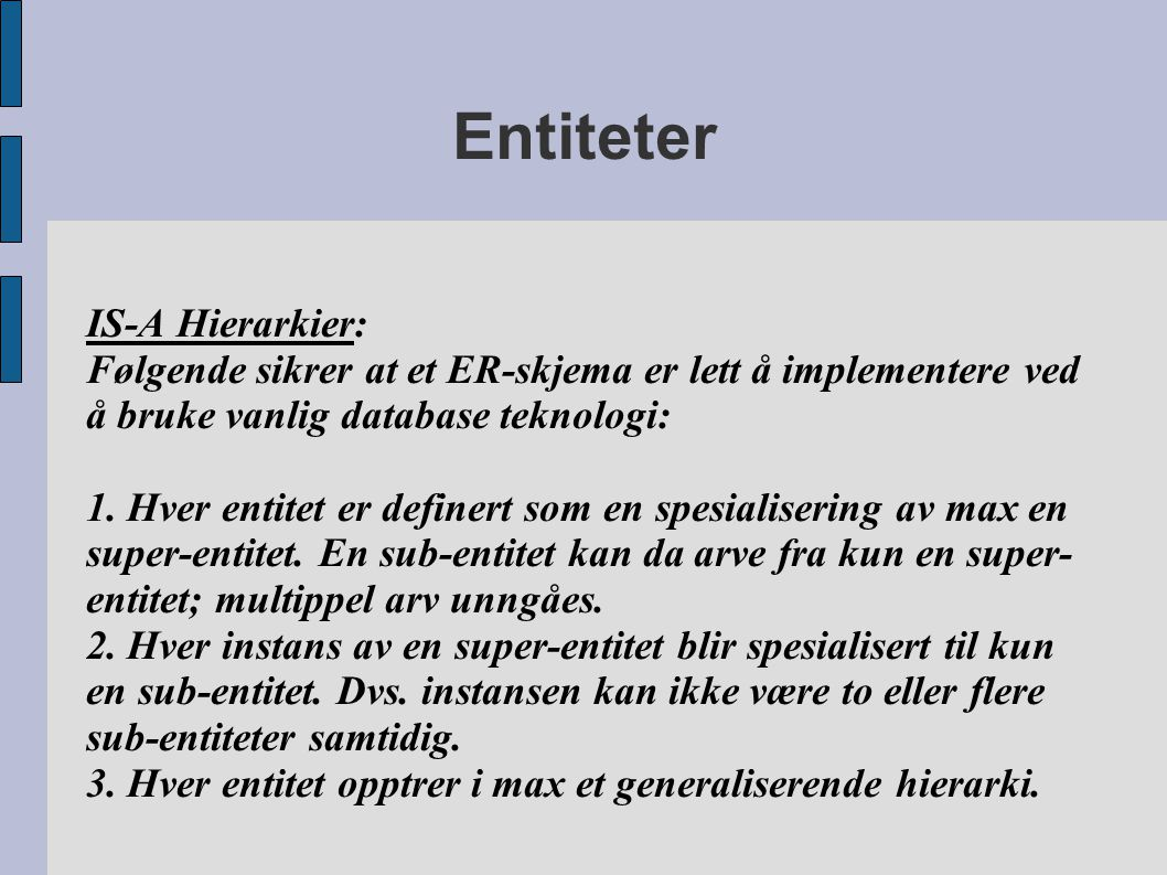 Entiteter IS-A Hierarkier: Følgende sikrer at et ER-skjema er lett å implementere ved å bruke vanlig database teknologi: 1. Hver entitet er definert s