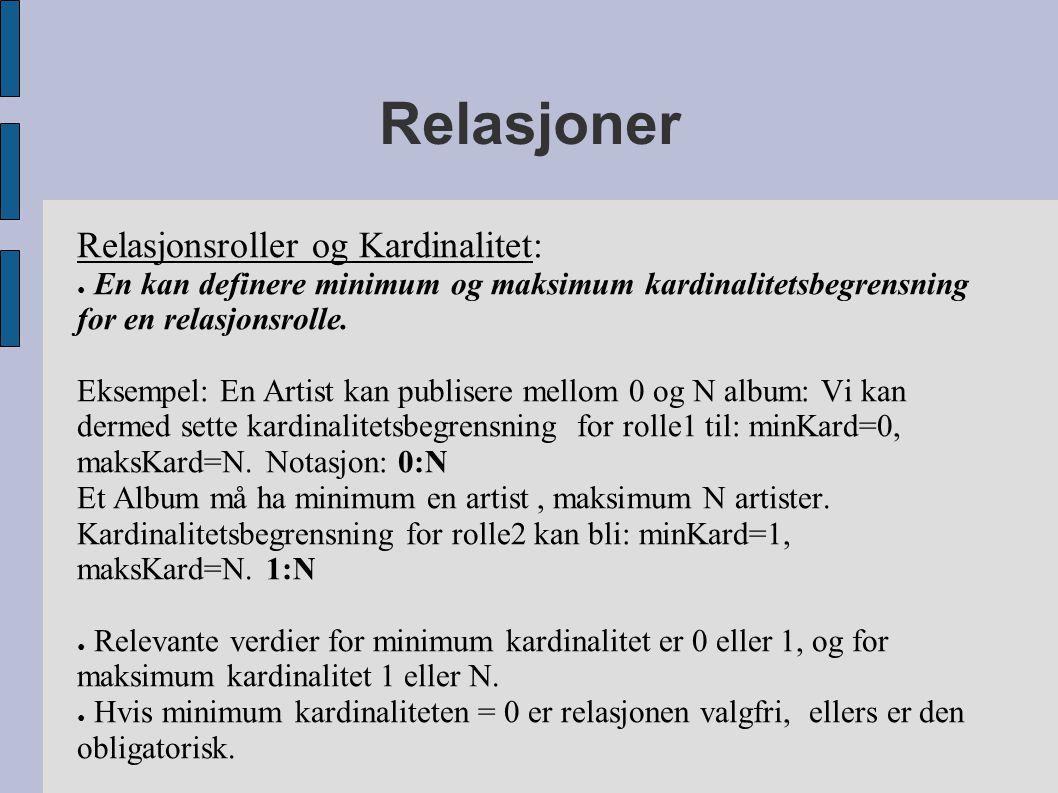 Relasjoner Relasjonsroller og Kardinalitet: ● En kan definere minimum og maksimum kardinalitetsbegrensning for en relasjonsrolle. Eksempel: En Artist