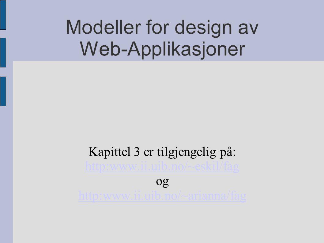 Modeller for design av Web-Applikasjoner Kapittel 3 er tilgjengelig på: http:www.ii.uib.no/~eskil/fag og http:www.ii.uib.no/~arianna/fag