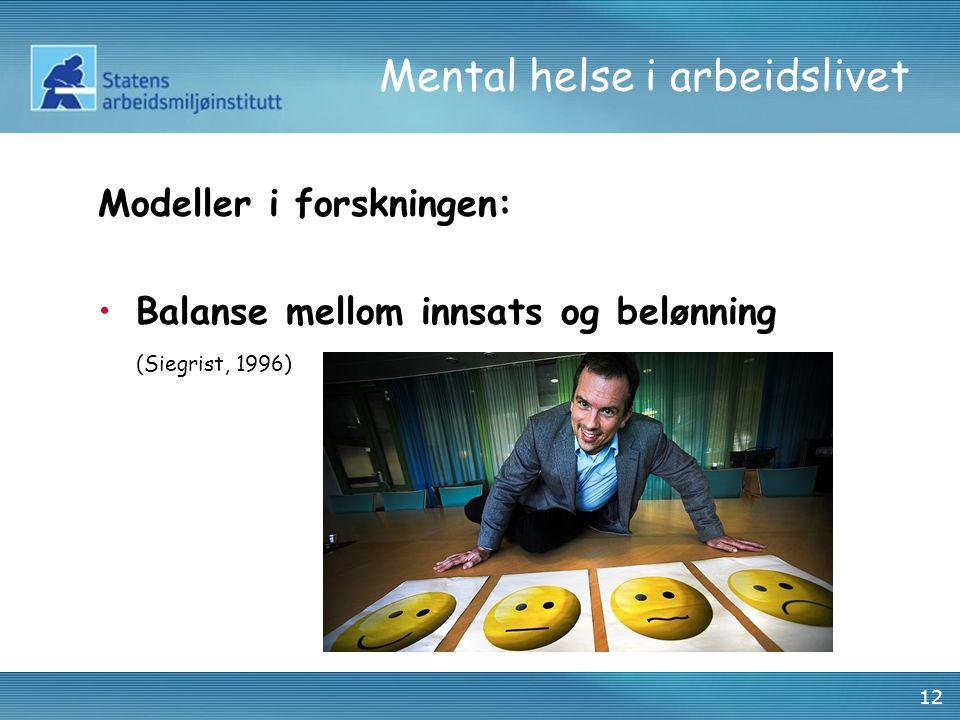 12 Mental helse i arbeidslivet Modeller i forskningen: •Balanse mellom innsats og belønning (Siegrist, 1996)
