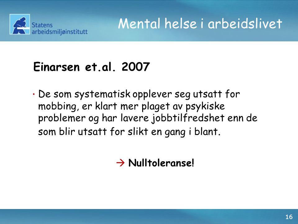 16 Mental helse i arbeidslivet • De som systematisk opplever seg utsatt for mobbing, er klart mer plaget av psykiske problemer og har lavere jobbtilfr