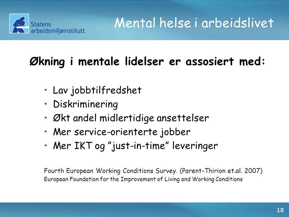 18 Mental helse i arbeidslivet Økning i mentale lidelser er assosiert med: •Lav jobbtilfredshet •Diskriminering •Økt andel midlertidige ansettelser •M