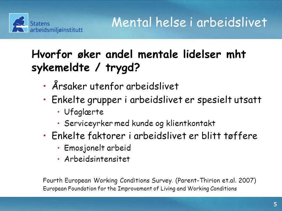 5 Mental helse i arbeidslivet •Årsaker utenfor arbeidslivet •Enkelte grupper i arbeidslivet er spesielt utsatt •Ufaglærte •Serviceyrker med kunde og k